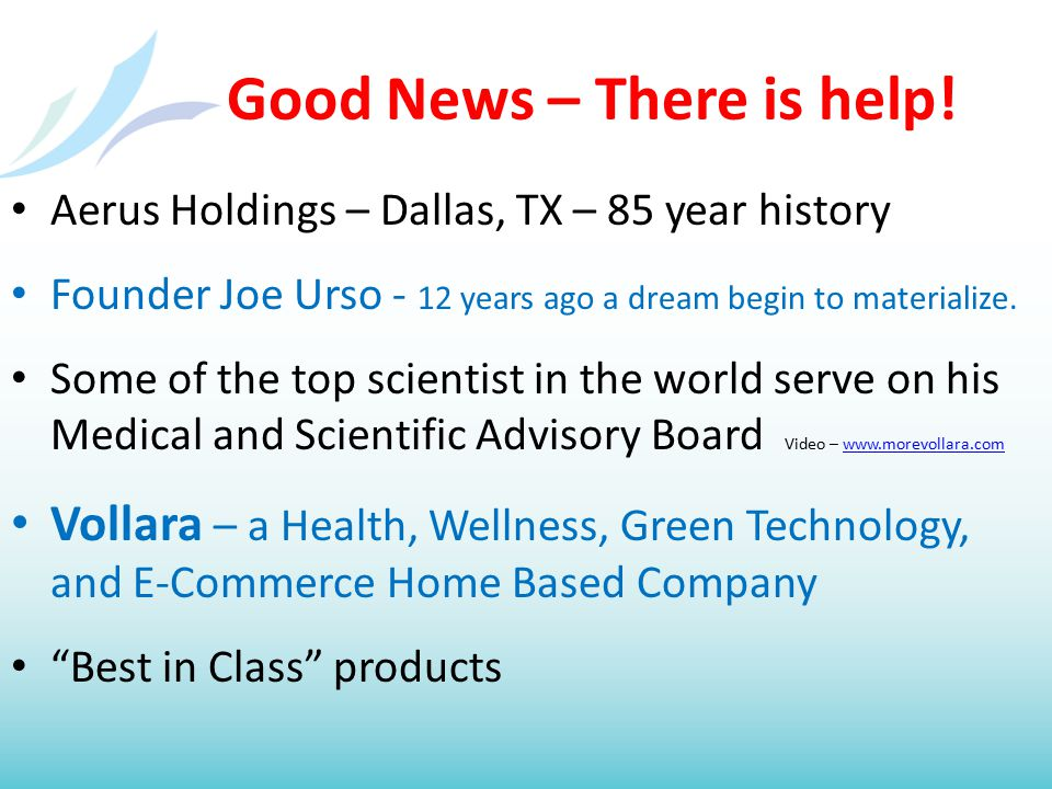 Good News – There is help! Aerus Holdings – Dallas, TX – 85 year history Founder Joe Urso - 12 years ago a dream begin to materialize. Some of the top