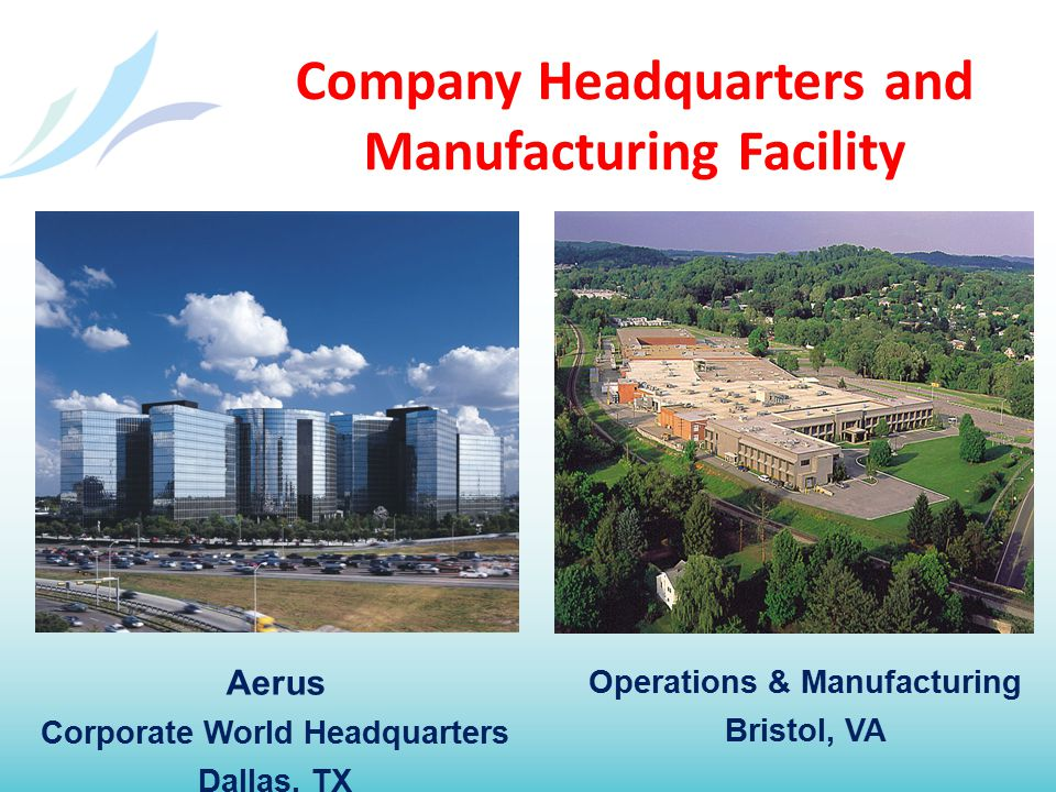 Company Headquarters and Manufacturing Facility Aerus Corporate World Headquarters Dallas, TX Operations & Manufacturing Bristol, VA
