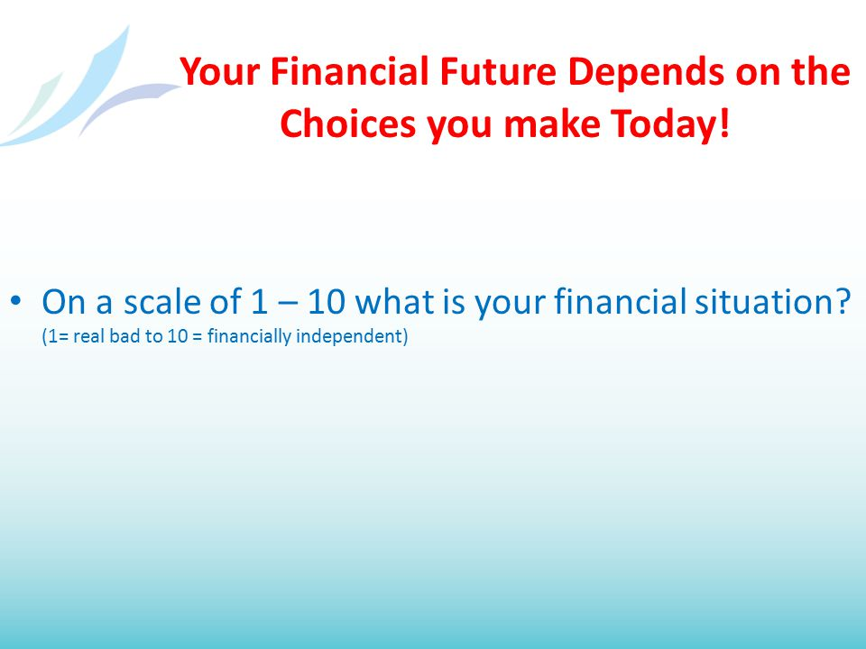 Your Financial Future Depends on the Choices you make Today.