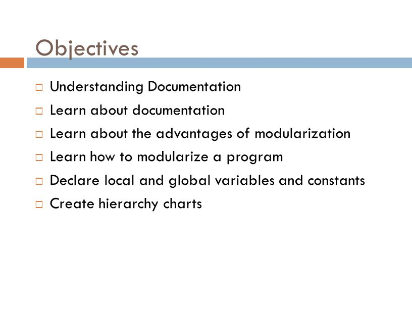 Documentation  Documentation  All supporting material that goes with a program  Two major categories: for users and for programmers  User Documentation: End users (people who use computer programs)  Program Documentation  Internal program documentation: comments within code  External program documentation: supporting paperwork written before programming begins