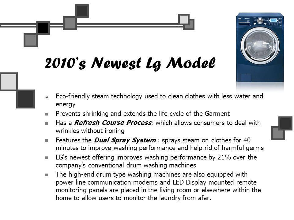 2010's Newest Lg Model Eco-friendly steam technology used to clean clothes with less water and energy Prevents shrinking and extends the life cycle of