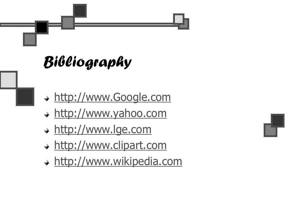 Bibliography http://www.Google.com http://www.yahoo.com http://www.lge.com http://www.clipart.com http://www.wikipedia.com