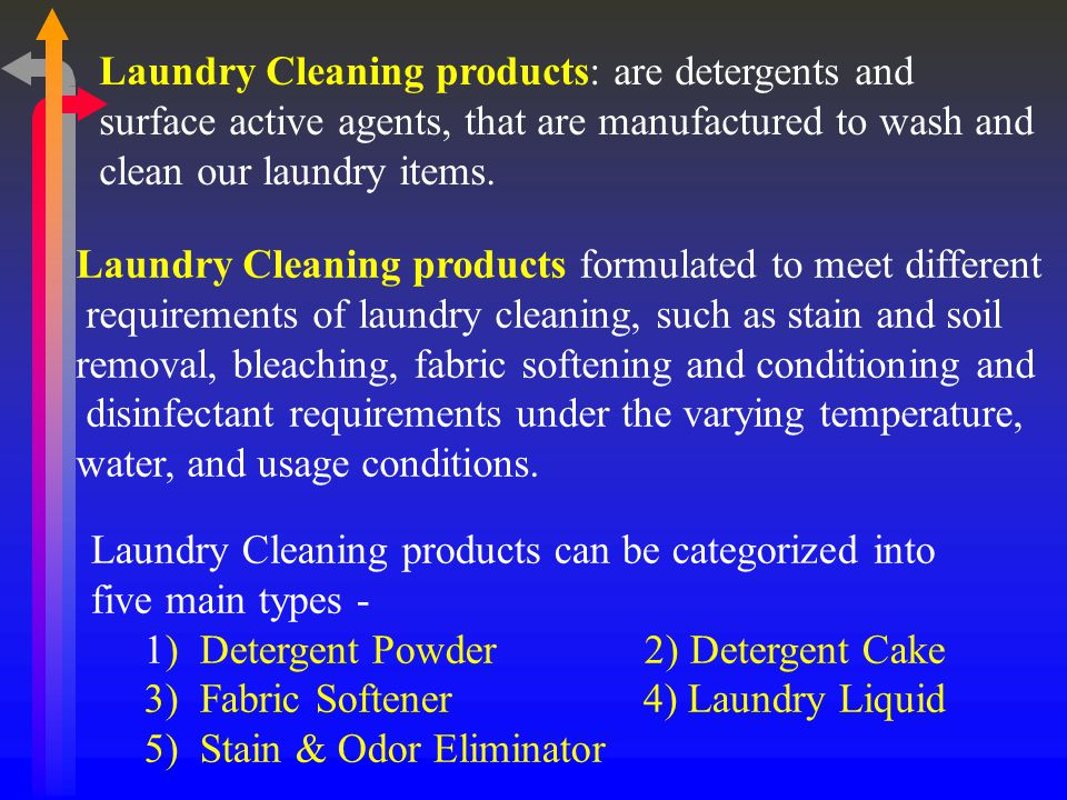 Laundry Cleaning products: are detergents and surface active agents, that are manufactured to wash and clean our laundry items.