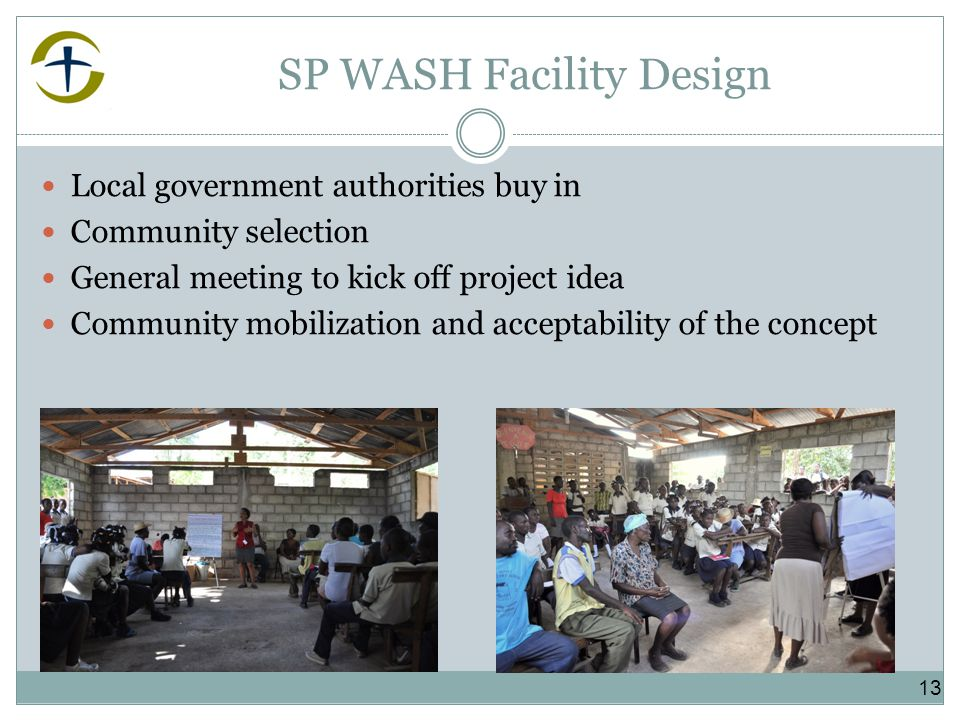 SP WASH Facility Design Local government authorities buy in Community selection General meeting to kick off project idea Community mobilization and acceptability of the concept 13