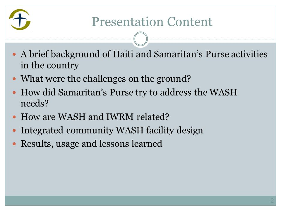 Presentation Content A brief background of Haiti and Samaritan's Purse activities in the country What were the challenges on the ground.