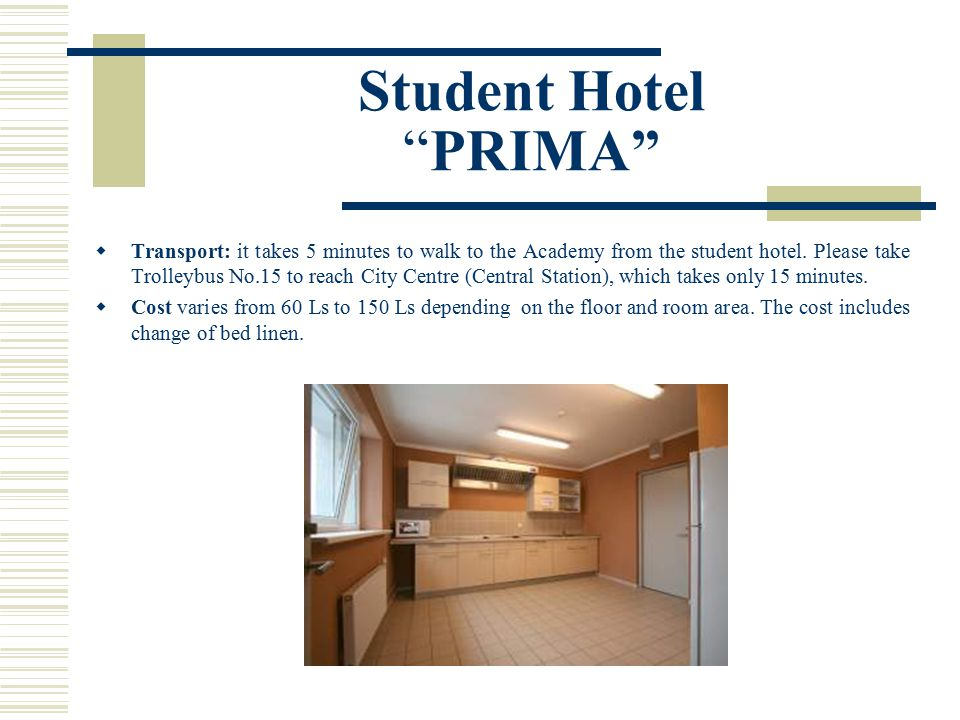 Student Hotel PRIMA  Transport: it takes 5 minutes to walk to the Academy from the student hotel.
