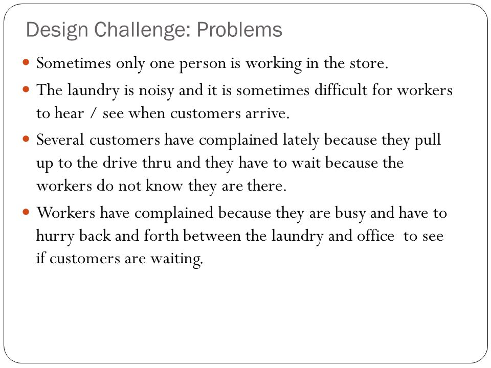 Design Challenge: Problems Sometimes only one person is working in the store.