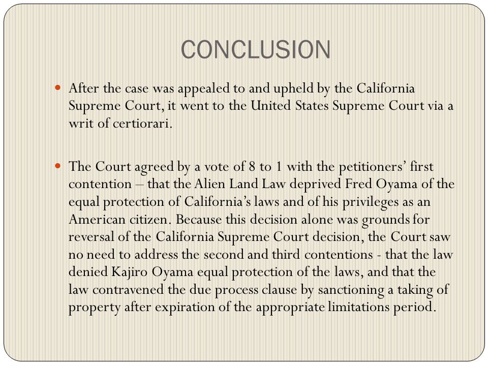 CONCLUSION After the case was appealed to and upheld by the California Supreme Court, it went to the United States Supreme Court via a writ of certiorari.