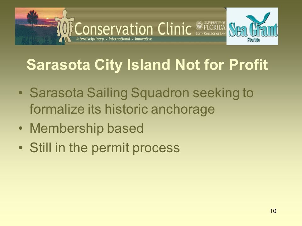 10 Sarasota City Island Not for Profit Sarasota Sailing Squadron seeking to formalize its historic anchorage Membership based Still in the permit proc