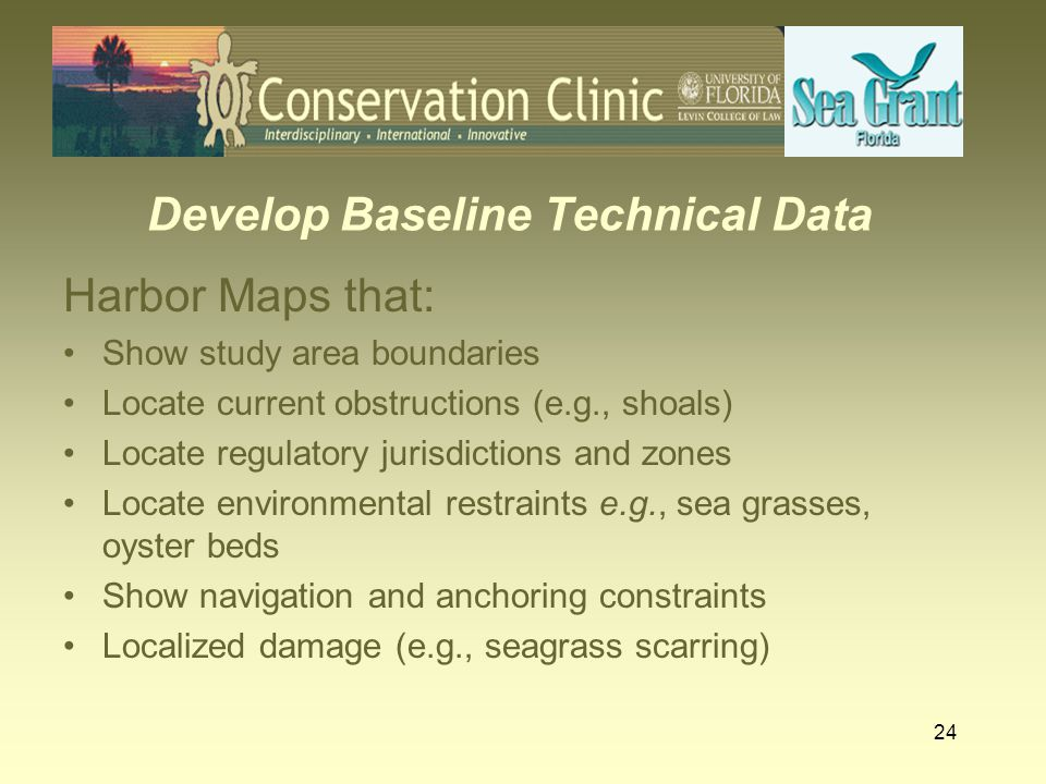 25 Develop Baseline Legal Data Determine jurisdiction of bottom land –Political (local government authority) –Regulatory (DEP, USCG, ACOE etc.) Determine ownership of bottom land Include these determinations in the maps created in the baseline technical data