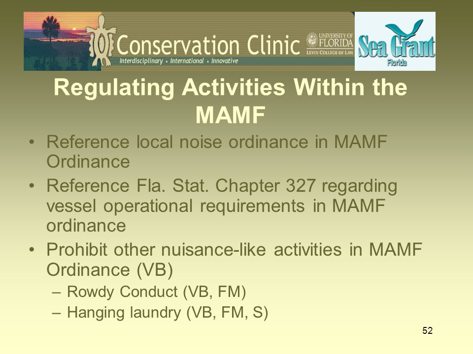 52 Regulating Activities Within the MAMF Reference local noise ordinance in MAMF Ordinance Reference Fla. Stat. Chapter 327 regarding vessel operation