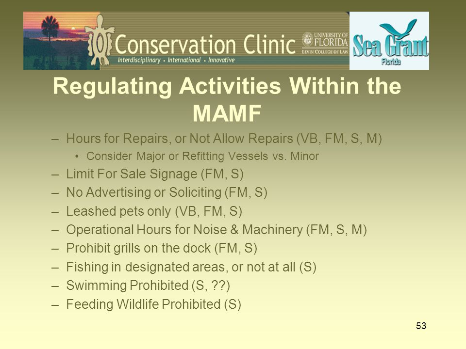 53 Regulating Activities Within the MAMF –Hours for Repairs, or Not Allow Repairs (VB, FM, S, M) Consider Major or Refitting Vessels vs. Minor –Limit