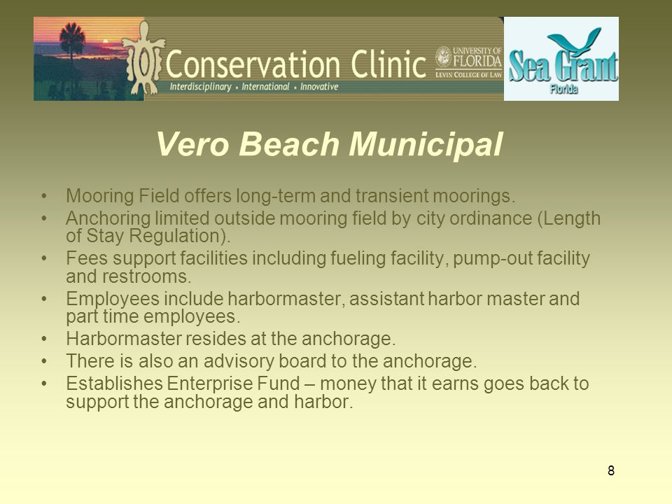 8 Vero Beach Municipal Mooring Field offers long-term and transient moorings. Anchoring limited outside mooring field by city ordinance (Length of Sta