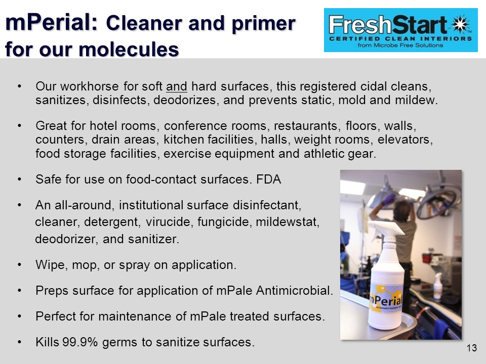 mPerial: Cleaner and primer for our molecules Our workhorse for soft and hard surfaces, this registered cidal cleans, sanitizes, disinfects, deodorizes, and prevents static, mold and mildew.