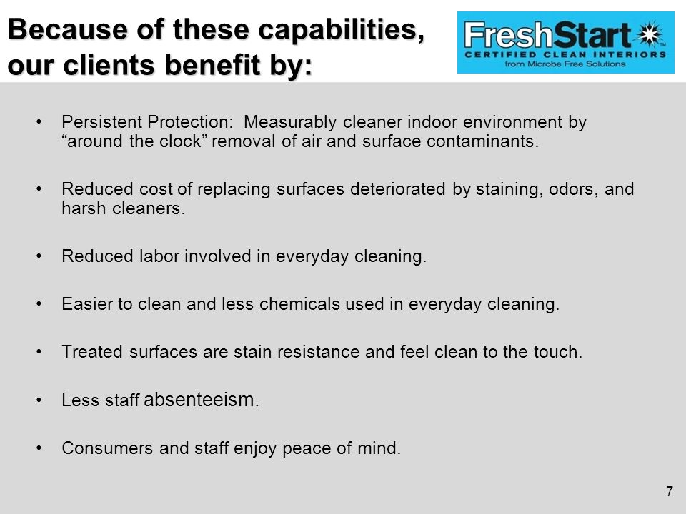 Because of these capabilities, our clients benefit by: Persistent Protection: Measurably cleaner indoor environment by around the clock removal of air and surface contaminants.