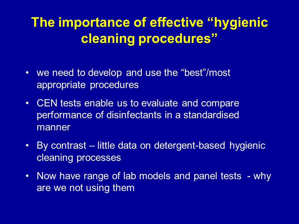 "The importance of effective ""hygienic cleaning procedures"" we need to develop and use the ""best""/most appropriate procedures CEN tests enable us to ev"