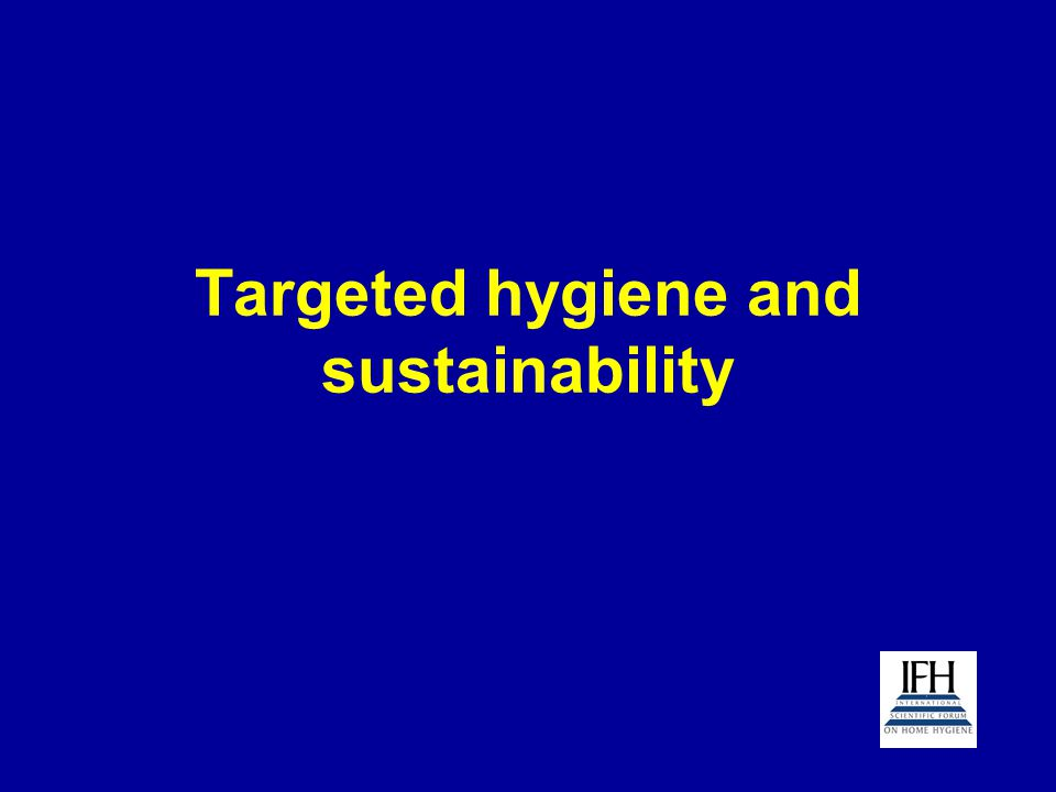 Targeted hygiene and sustainability