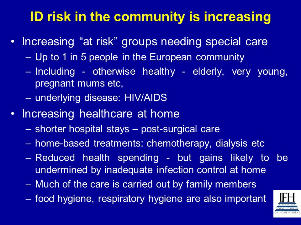 "ID risk in the community is increasing Increasing ""at risk"" groups needing special care –Up to 1 in 5 people in the European community –Including - ot"