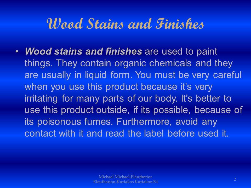 Wood Stains and Finishes Wood stains and finishesWood stains and finishes are used to paint things.