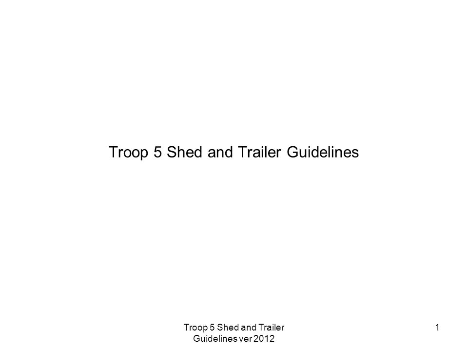 Troop 5 Shed and Trailer Guidelines 1Troop 5 Shed and Trailer Guidelines ver 2012