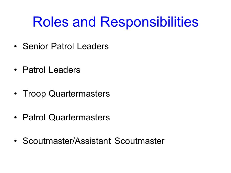 Roles and Responsibilities Senior Patrol Leaders Patrol Leaders Troop Quartermasters Patrol Quartermasters Scoutmaster/Assistant Scoutmaster