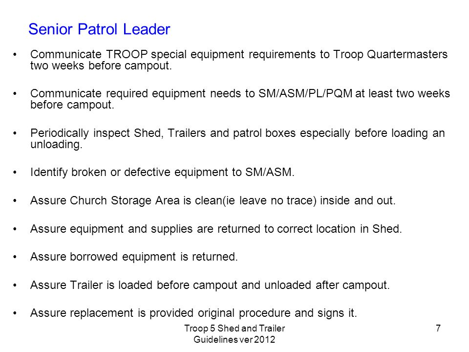 Senior Patrol Leader Communicate TROOP special equipment requirements to Troop Quartermasters two weeks before campout.