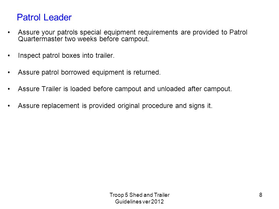 Patrol Leader Assure your patrols special equipment requirements are provided to Patrol Quartermaster two weeks before campout.