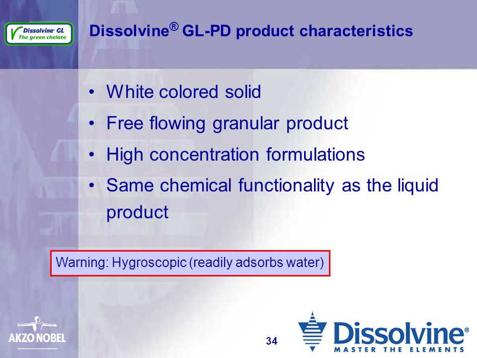 Dissolvine ® GL-PD product characteristics White colored solid Free flowing granular product High concentration formulations Same chemical functionali