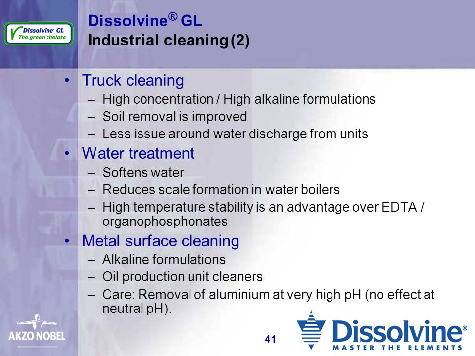 Dissolvine ® GL Industrial cleaning(2) Truck cleaning –High concentration / High alkaline formulations –Soil removal is improved –Less issue around wa