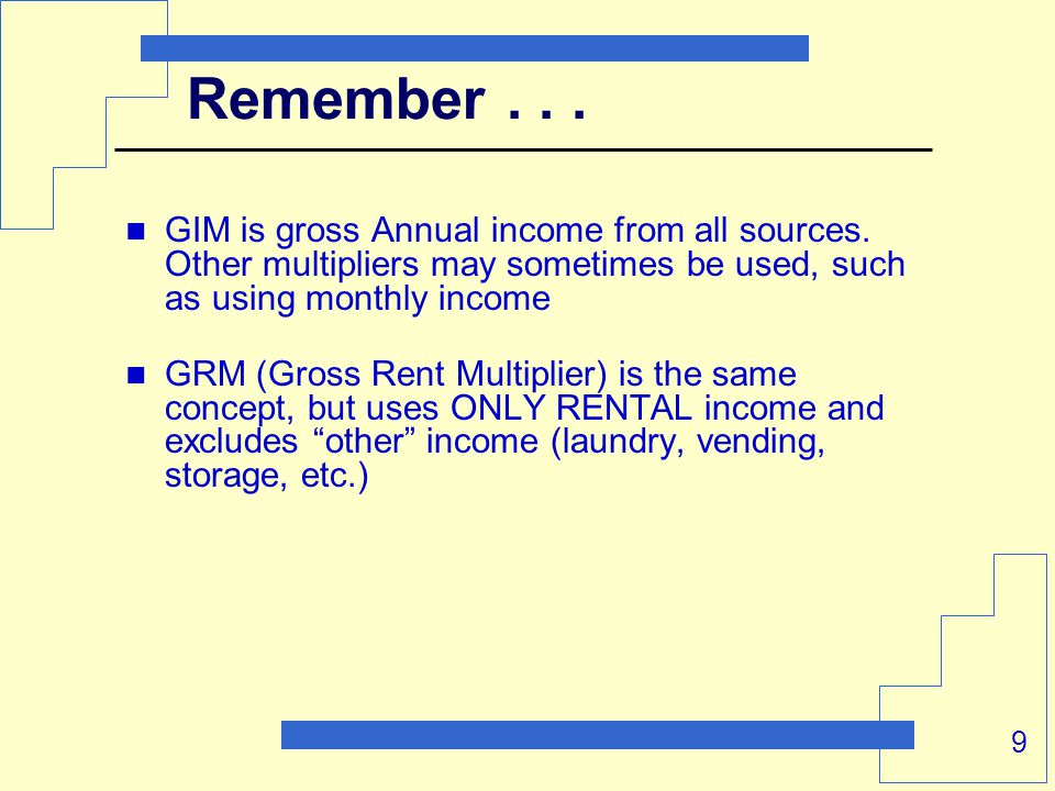 9 Remember... GIM is gross Annual income from all sources.