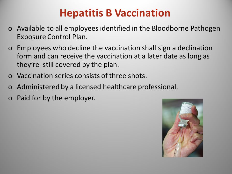 Hepatitis B Vaccination oAvailable to all employees identified in the Bloodborne Pathogen Exposure Control Plan.