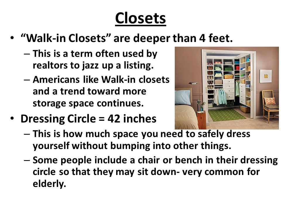 """Closets """"Walk-in Closets"""" are deeper than 4 feet. – This is a term often used by realtors to jazz up a listing. – Americans like Walk-in closets and a"""