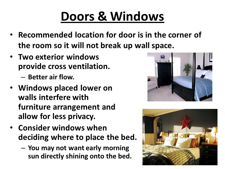 Doors & Windows Recommended location for door is in the corner of the room so it will not break up wall space. Two exterior windows provide cross vent