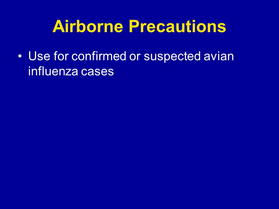 Airborne Precautions Use for confirmed or suspected avian influenza cases