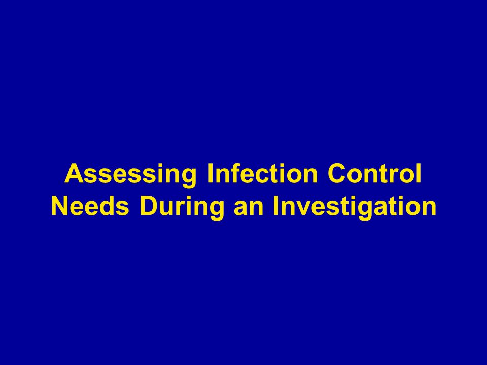 Assessing Infection Control Needs During an Investigation