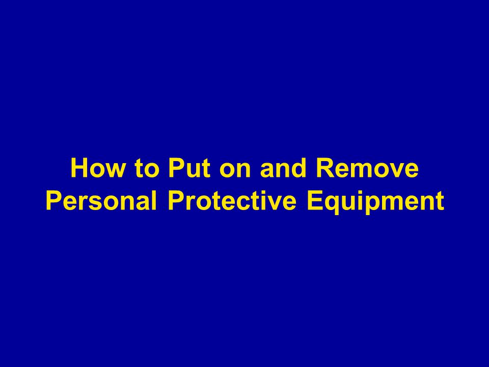 How to Put on and Remove Personal Protective Equipment