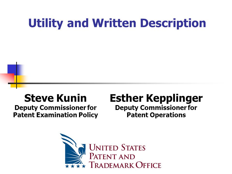 Utility and Written Description Steve Kunin Deputy Commissioner for Patent Examination Policy Esther Kepplinger Deputy Commissioner for Patent Operations