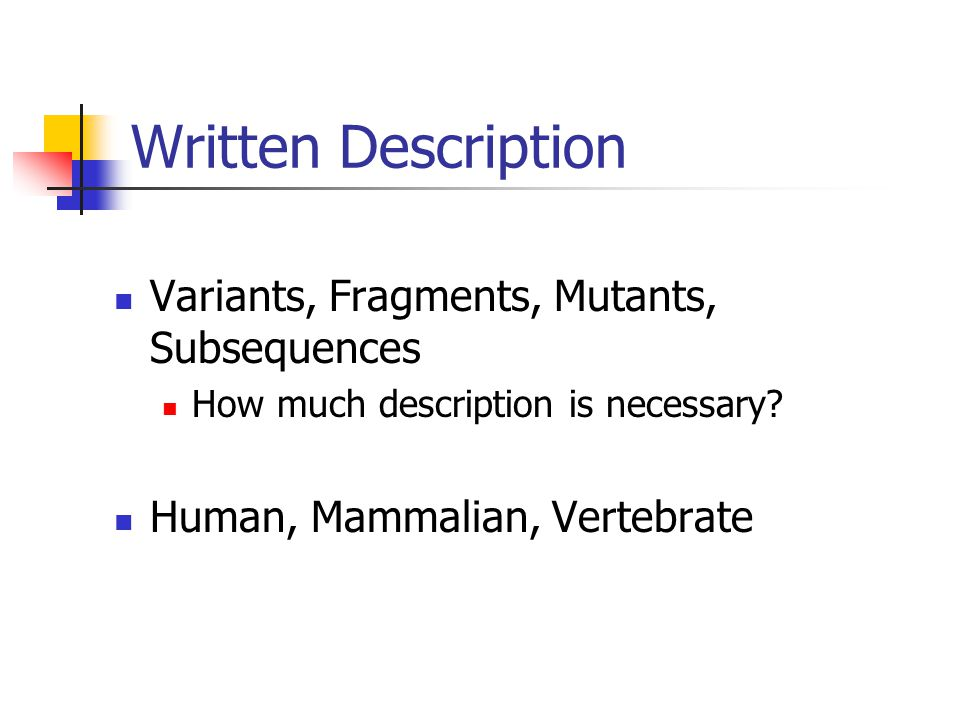 Written Description Variants, Fragments, Mutants, Subsequences How much description is necessary.