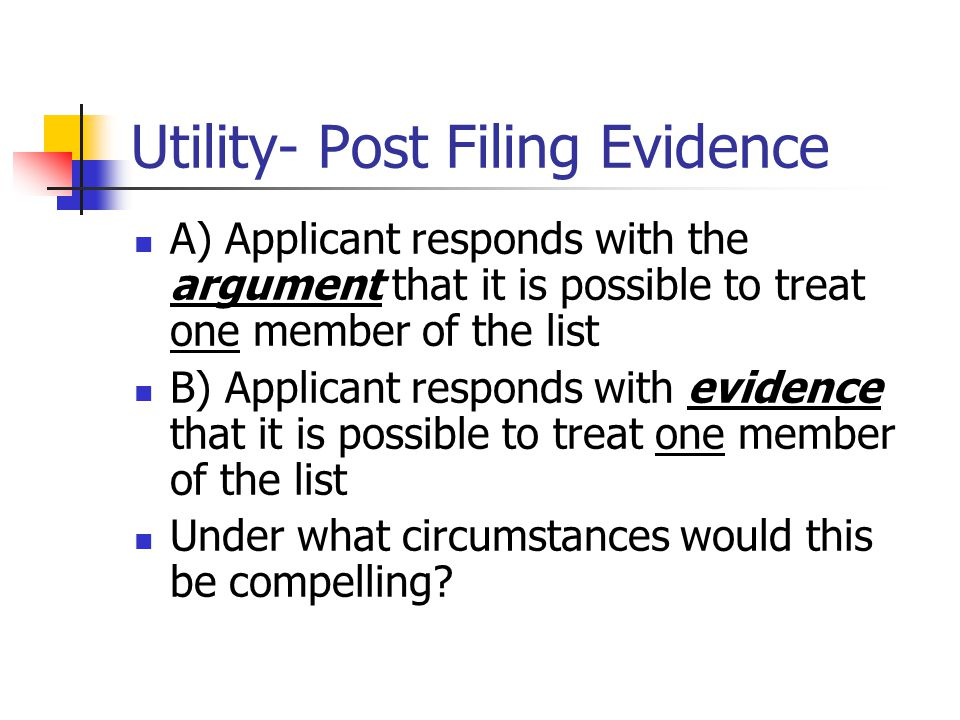 Utility- Post Filing Evidence A) Applicant responds with the argument that it is possible to treat one member of the list B) Applicant responds with evidence that it is possible to treat one member of the list Under what circumstances would this be compelling