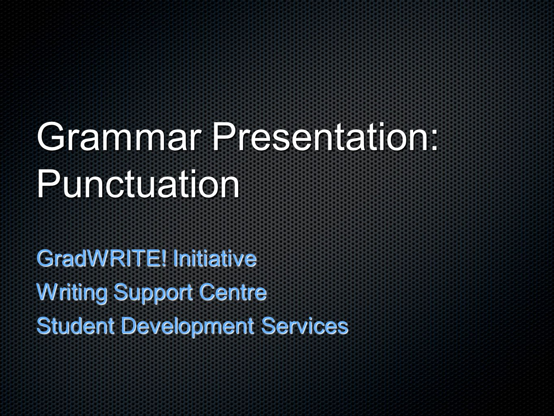 Grammar Presentation: Punctuation GradWRITE.
