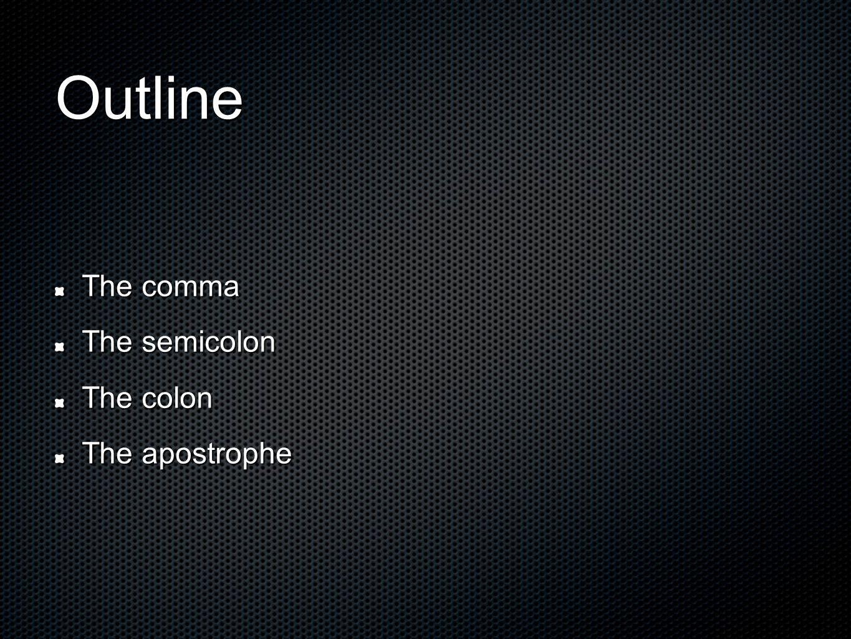 Outline The comma The semicolon The colon The apostrophe
