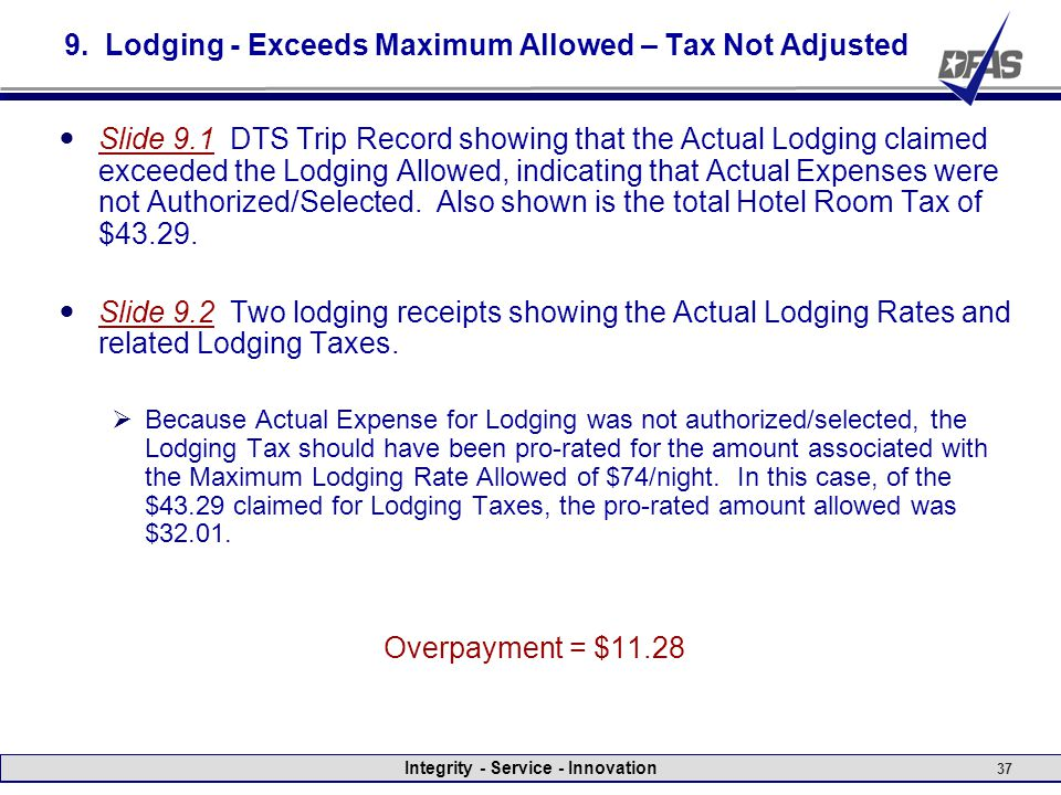 Integrity - Service - Innovation 37 9. Lodging - Exceeds Maximum Allowed – Tax Not Adjusted Slide 9.1 DTS Trip Record showing that the Actual Lodging