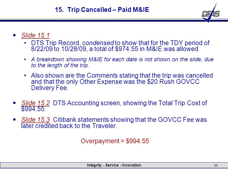 Integrity - Service - Innovation 60 15. Trip Cancelled – Paid M&IE Slide 15.1 DTS Trip Record, condensed to show that for the TDY period of 8/22/09 to
