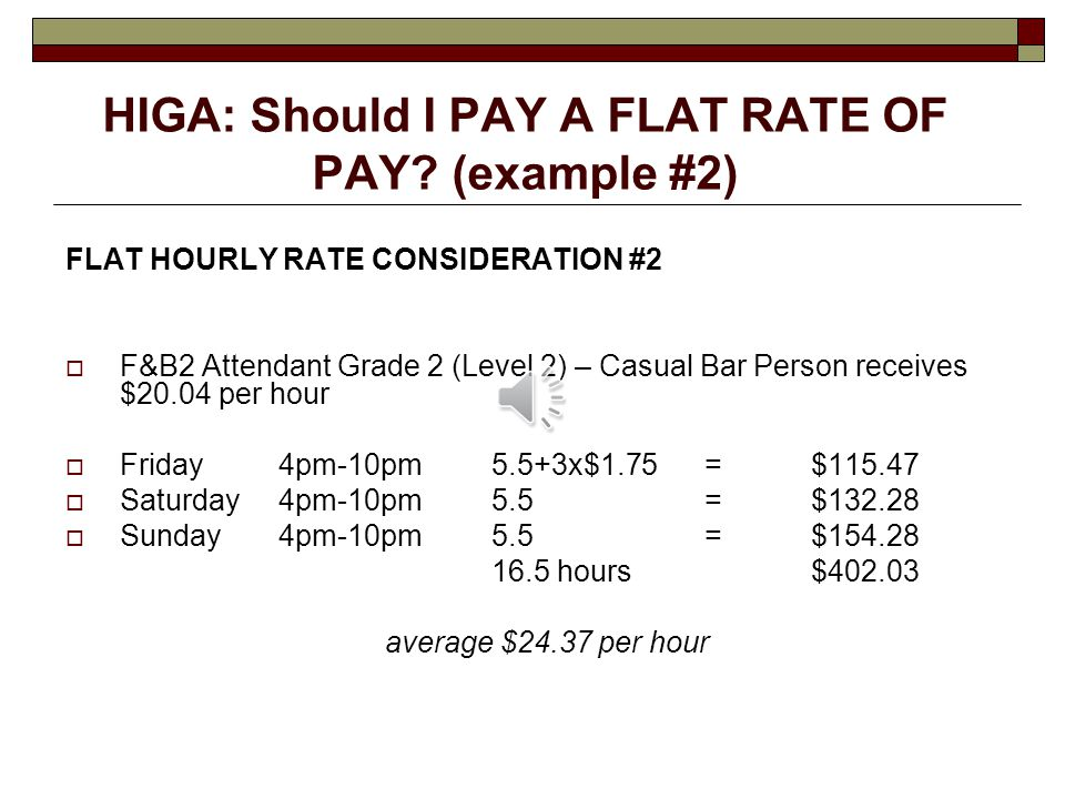 HIGA: Should I PAY A FLAT RATE OF PAY.