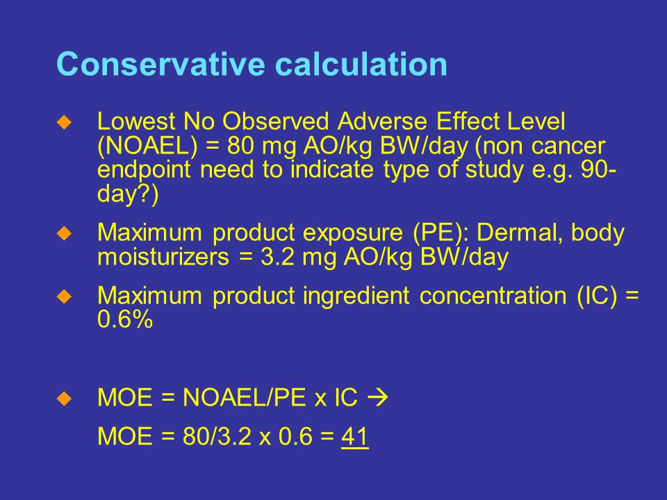 SM The Home of the Cleaning Products and Oleochemical Industries Slide 24 Conservative calculation  Lowest No Observed Adverse Effect Level (NOAEL) =