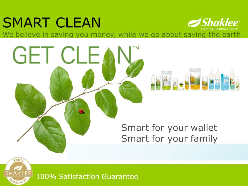Smart for your wallet Smart for your family Smart for the planet SMART CLEAN We believe in saving you money, while we go about saving the earth.