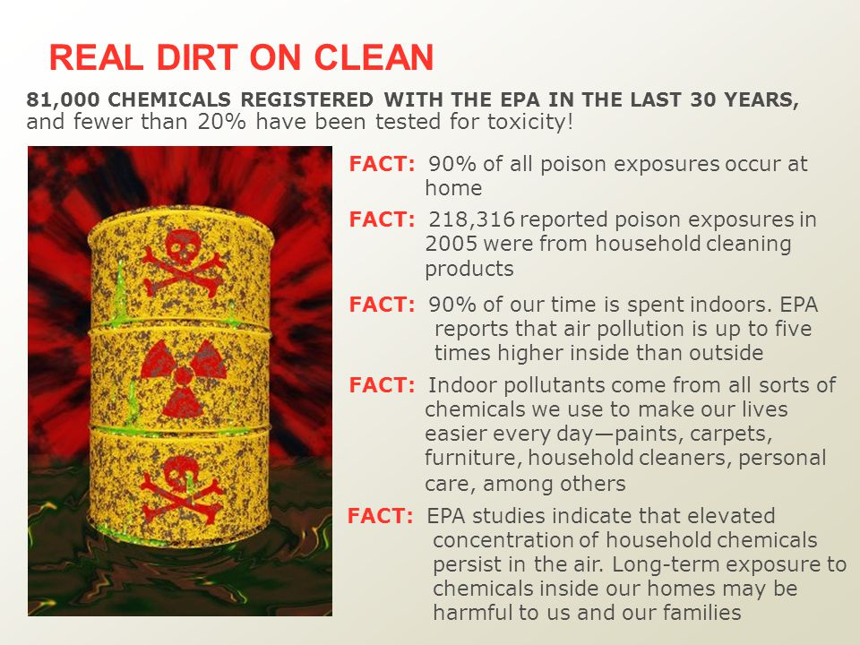FACT: EPA studies indicate that elevated concentration of household chemicals persist in the air.