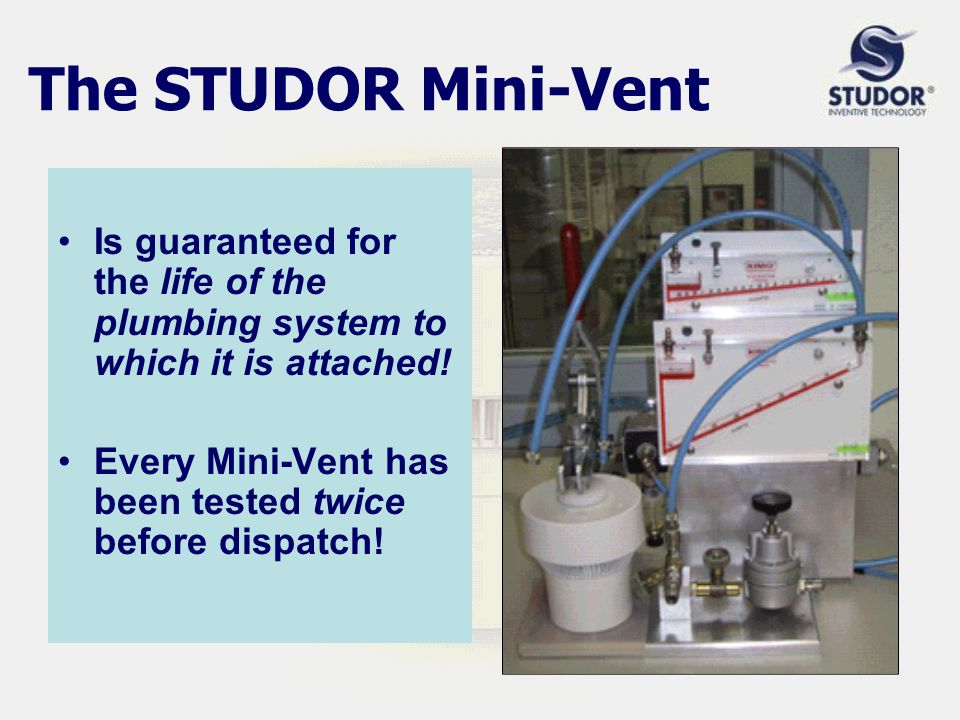The STUDOR Mini-Vent Is guaranteed for the life of the plumbing system to which it is attached.