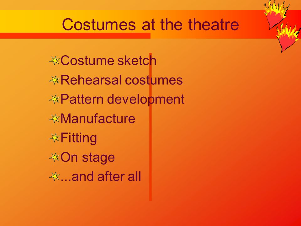 Costumes at the theatre Costume sketch Rehearsal costumes Pattern development Manufacture Fitting On stage...and after all
