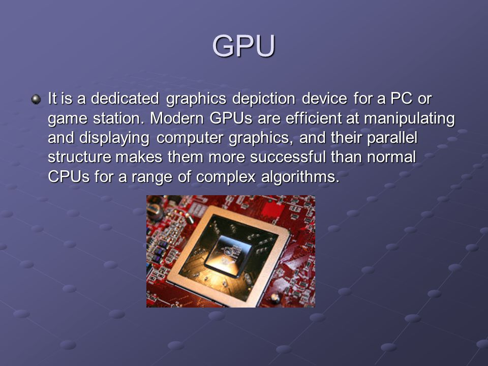 GPU It is a dedicated graphics depiction device for a PC or game station.